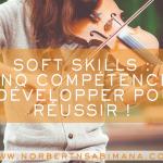 Softskills : 5 Compétences à Développer Pour Réussir
